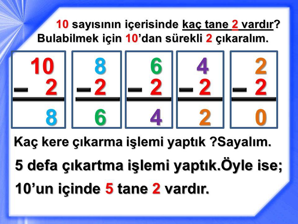 10 sayısının içerisinde kaç tane 2 vardır.Bulabilmek için 10'dan sürekli 2 çıkaralım.