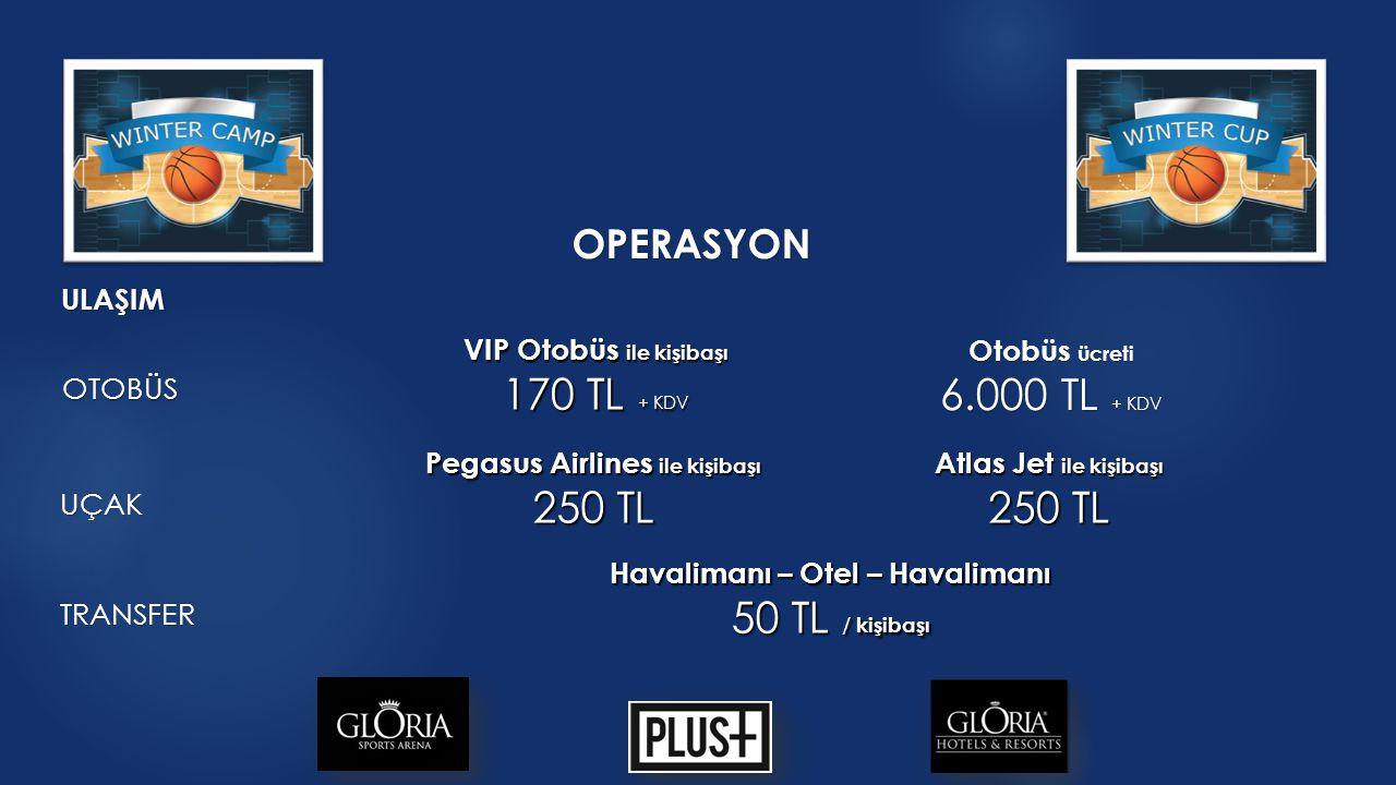 OPERASYON ULAŞIM Pegasus Airlines ile kişibaşı 250 TL UÇAK OTOBÜS Atlas Jet ile kişibaşı 250 TL VIP Otobüs ile kişibaşı 170 TL + KDV Otobüs ücreti 6.0