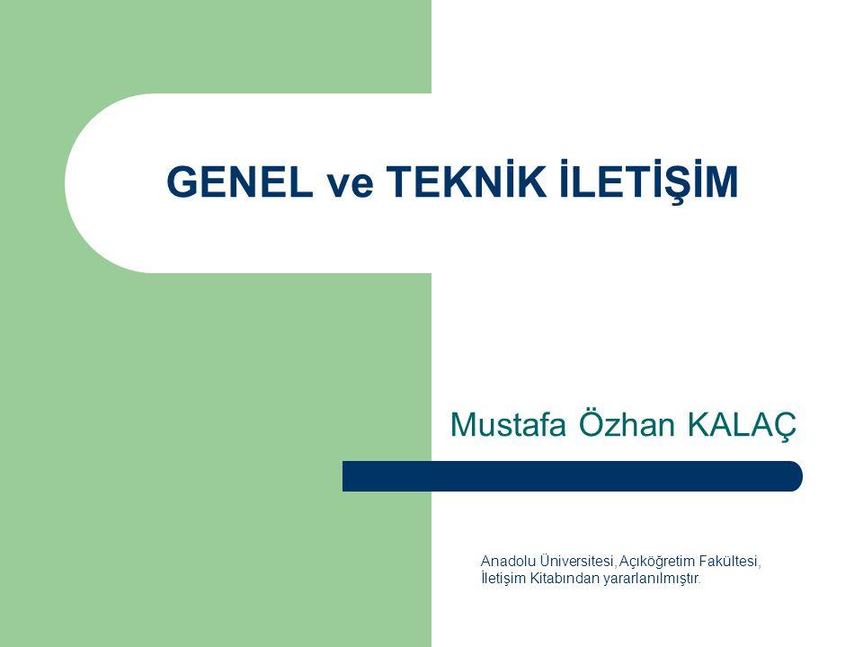 GENEL ve TEKNİK İLETİŞİM Mustafa Özhan KALAÇ Anadolu Üniversitesi, Açıköğretim Fakültesi, İletişim Kitabından yararlanılmıştır.