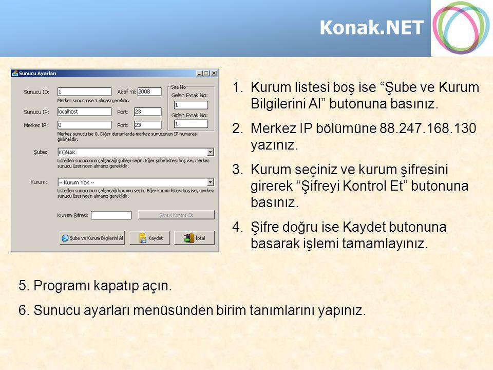 """Konak.NET 1.Kurum listesi boş ise """"Şube ve Kurum Bilgilerini Al"""" butonuna basınız. 2.Merkez IP bölümüne 88.247.168.130 yazınız. 3.Kurum seçiniz ve kur"""