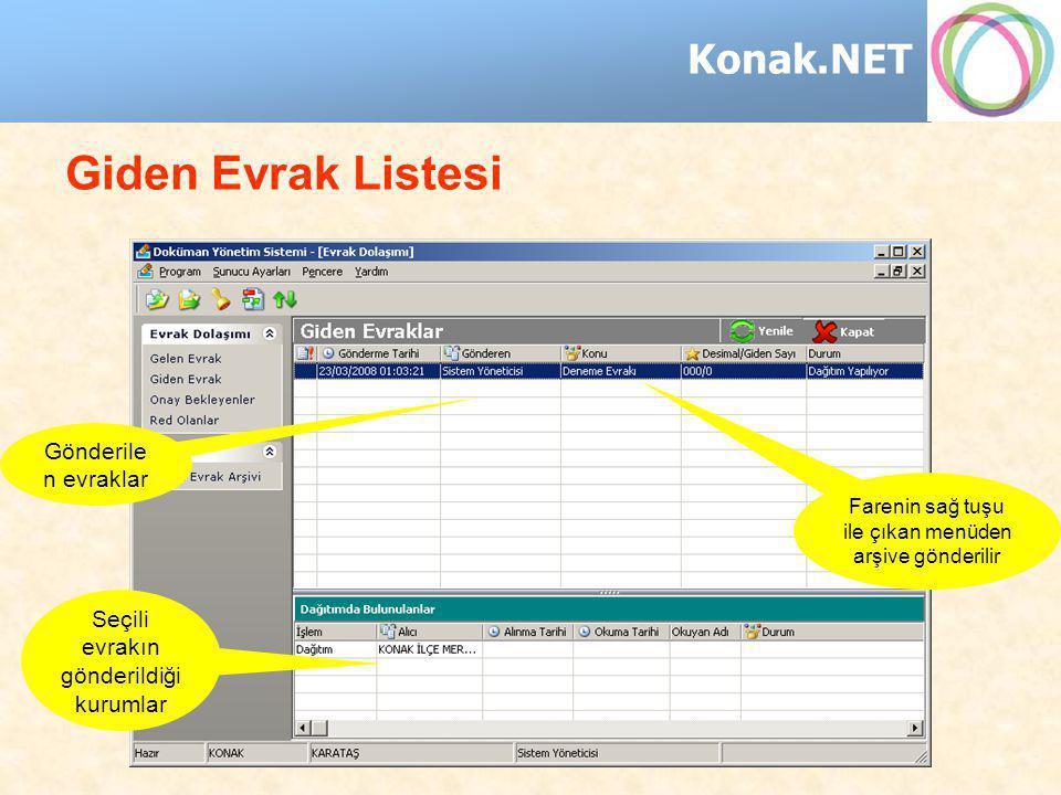 Konak.NET Giden Evrak Listesi Gönderile n evraklar Seçili evrakın gönderildiği kurumlar Farenin sağ tuşu ile çıkan menüden arşive gönderilir