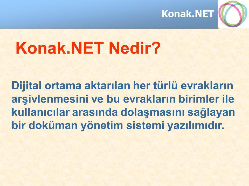 Konak.NET Konak.NET'in Avantajları Kırtasiye tasarrufu Zaman tasarrufu Hızlı iş akışı Gönderilen evraklara geri bildirim kontrolü Dolaşımdaki evrakların anlık durumu Arşivlenen evraklara hızlı ve kolay erişim Evrakların kaybolması derdi ortadan kalkar