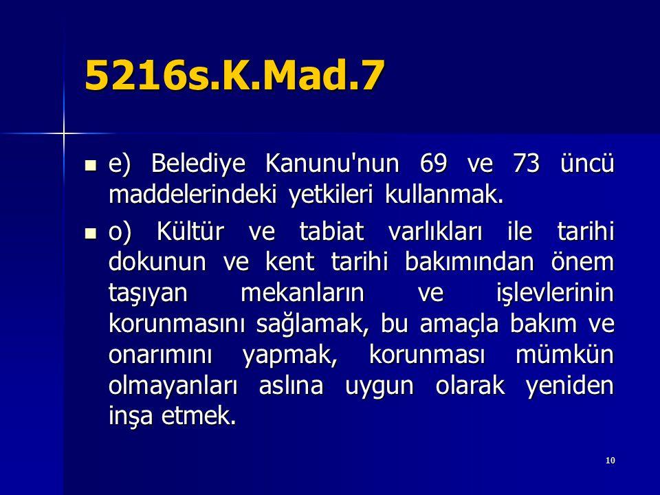 5216s.K.Mad.7 e) Belediye Kanunu nun 69 ve 73 üncü maddelerindeki yetkileri kullanmak.