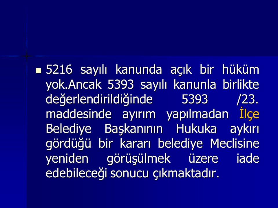 5216 sayılı kanunda açık bir hüküm yok.Ancak 5393 sayılı kanunla birlikte değerlendirildiğinde 5393 /23.