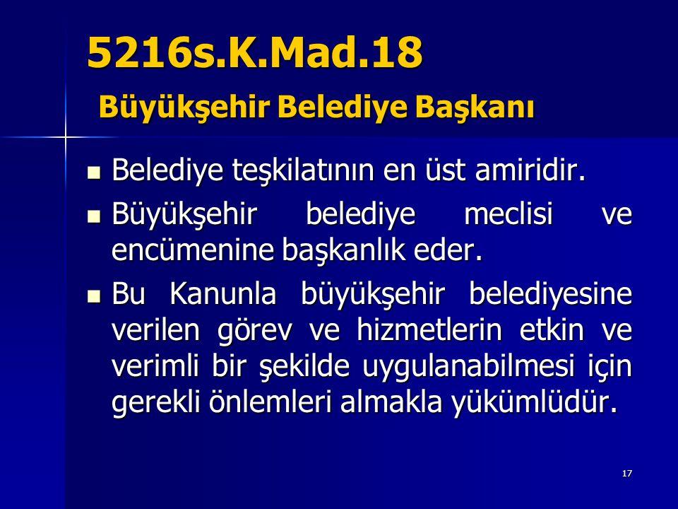 5216s.K.Mad.18 Büyükşehir Belediye Başkanı Belediye teşkilatının en üst amiridir.