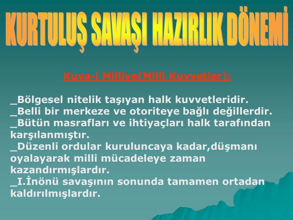 Kuva-i Milliye(Milli Kuvvetler): _Bölgesel nitelik taşıyan halk kuvvetleridir.