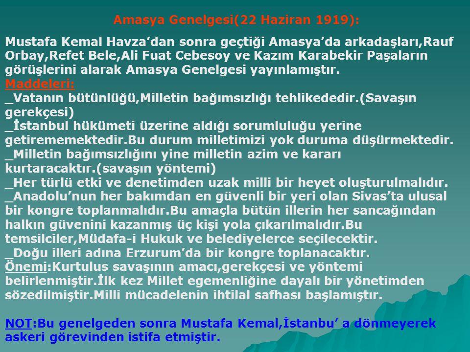 Havza Genelgesi (25 Mayıs 1919): Mustafa Kemal Havza'da bir genelge yayınlayarak bütün yurda göndermiştir.Bu genelgede; -İşgallerin protesto edilmesini -İstanbul'a etkili telgraflar çekilmesini -Mitingler düzenlenmesini istemiştir.