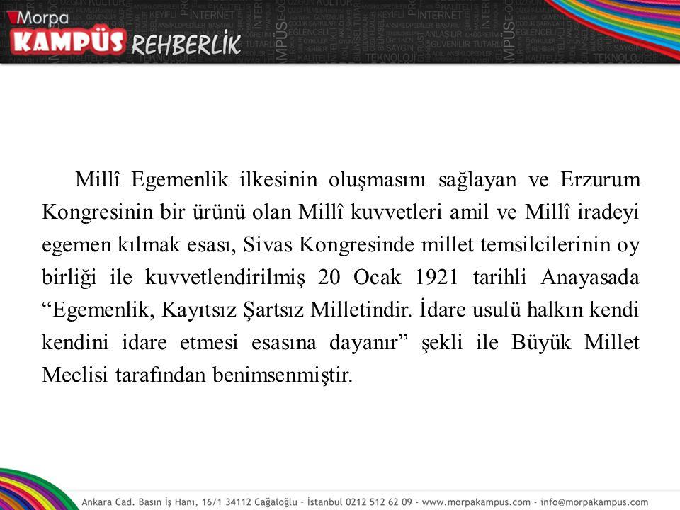 Millî Egemenlik ilkesinin oluşmasını sağlayan ve Erzurum Kongresinin bir ürünü olan Millî kuvvetleri amil ve Millî iradeyi egemen kılmak esası, Sivas