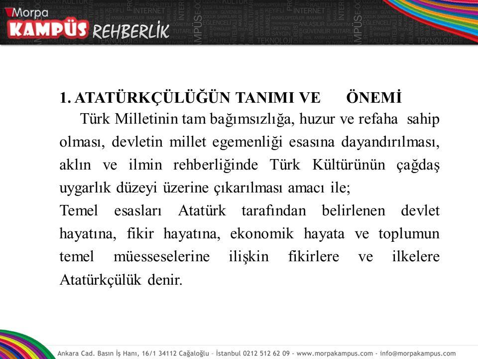 1. ATATÜRKÇÜLÜĞÜN TANIMI VE ÖNEMİ Türk Milletinin tam bağımsızlığa, huzur ve refaha sahip olması, devletin millet egemenliği esasına dayandırılması, a