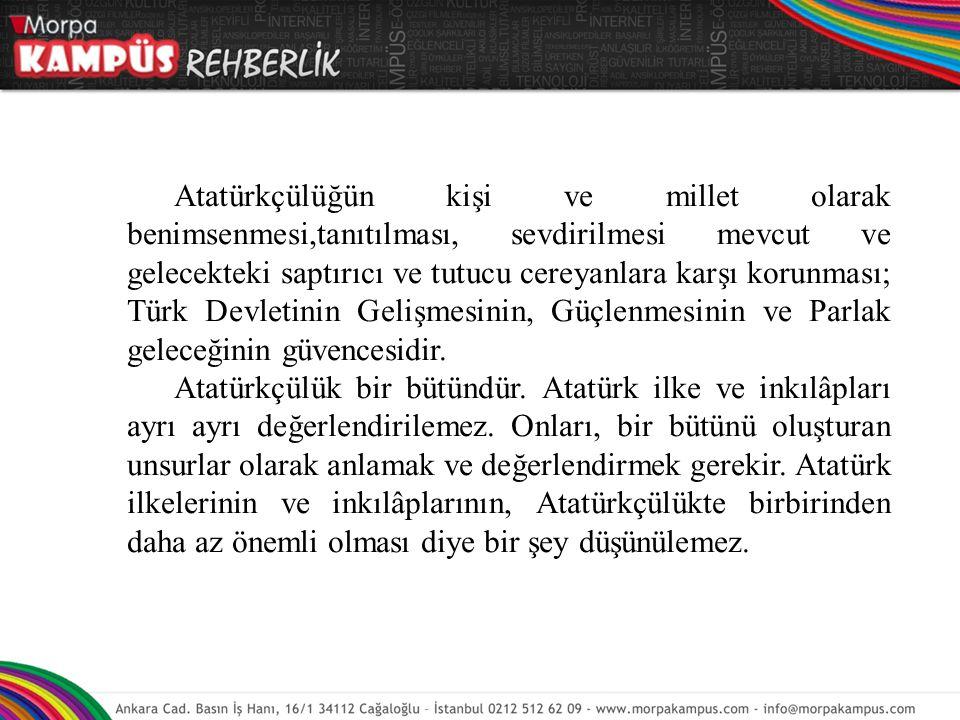 Atatürkçülük Türk halkının ve Türk yurdunun tabiatından, tarihinden ve ihtiyaçlarından doğmuştur.