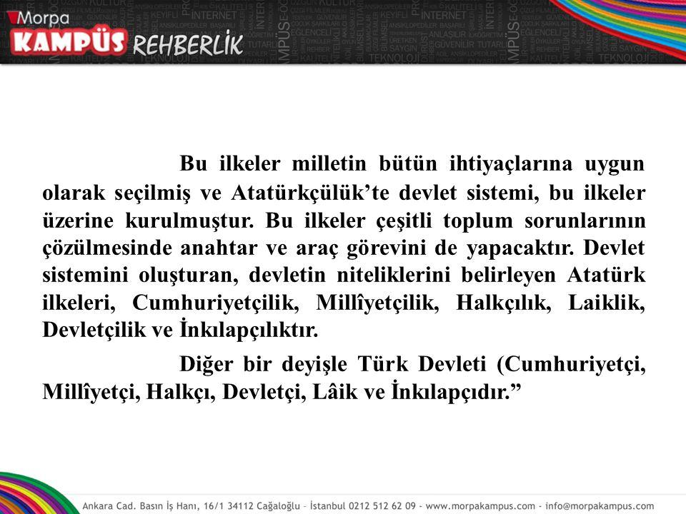 Bu ilkeler milletin bütün ihtiyaçlarına uygun olarak seçilmiş ve Atatürkçülük'te devlet sistemi, bu ilkeler üzerine kurulmuştur. Bu ilkeler çeşitli to