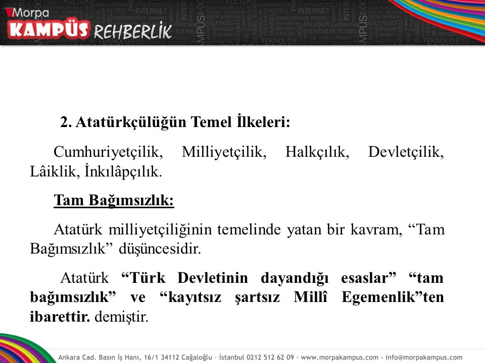 2. Atatürkçülüğün Temel İlkeleri: Cumhuriyetçilik, Milliyetçilik, Halkçılık, Devletçilik, Lâiklik, İnkılâpçılık. Tam Bağımsızlık: Atatürk milliyetçili