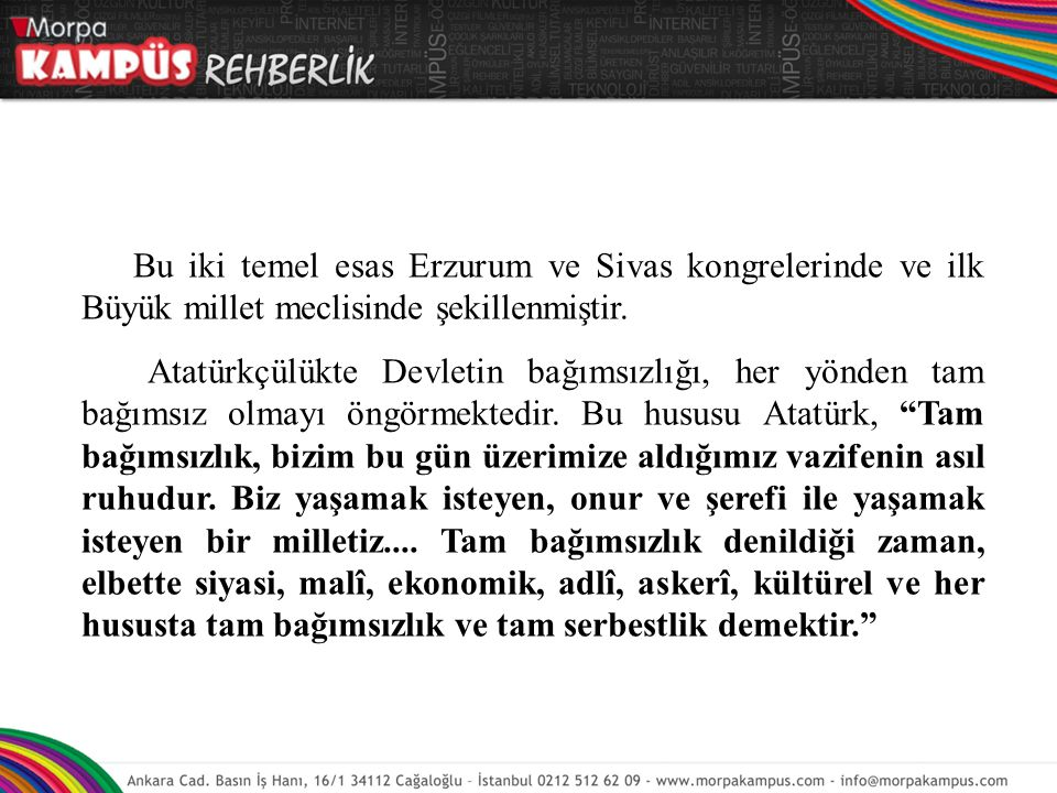 Bu ilkeler milletin bütün ihtiyaçlarına uygun olarak seçilmiş ve Atatürkçülük'te devlet sistemi, bu ilkeler üzerine kurulmuştur.