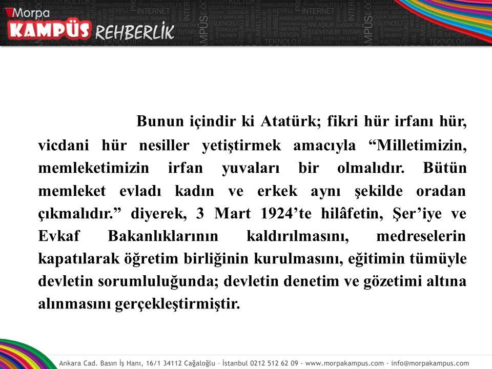 """Bunun içindir ki Atatürk; fikri hür irfanı hür, vicdani hür nesiller yetiştirmek amacıyla """"Milletimizin, memleketimizin irfan yuvaları bir olmalıdır."""