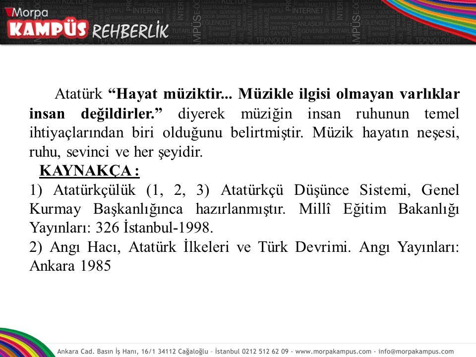 """Atatürk """"Hayat müziktir... Müzikle ilgisi olmayan varlıklar insan değildirler."""" diyerek müziğin insan ruhunun temel ihtiyaçlarından biri olduğunu beli"""