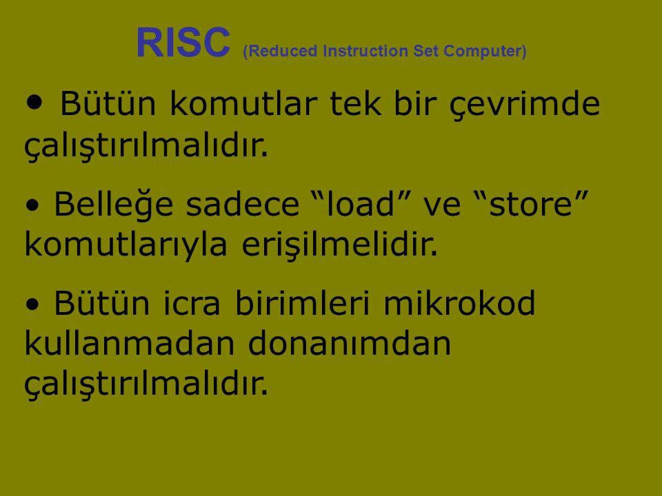 RISC (Reduced Instruction Set Computer) Bütün komutlar tek bir çevrimde çalıştırılmalıdır.