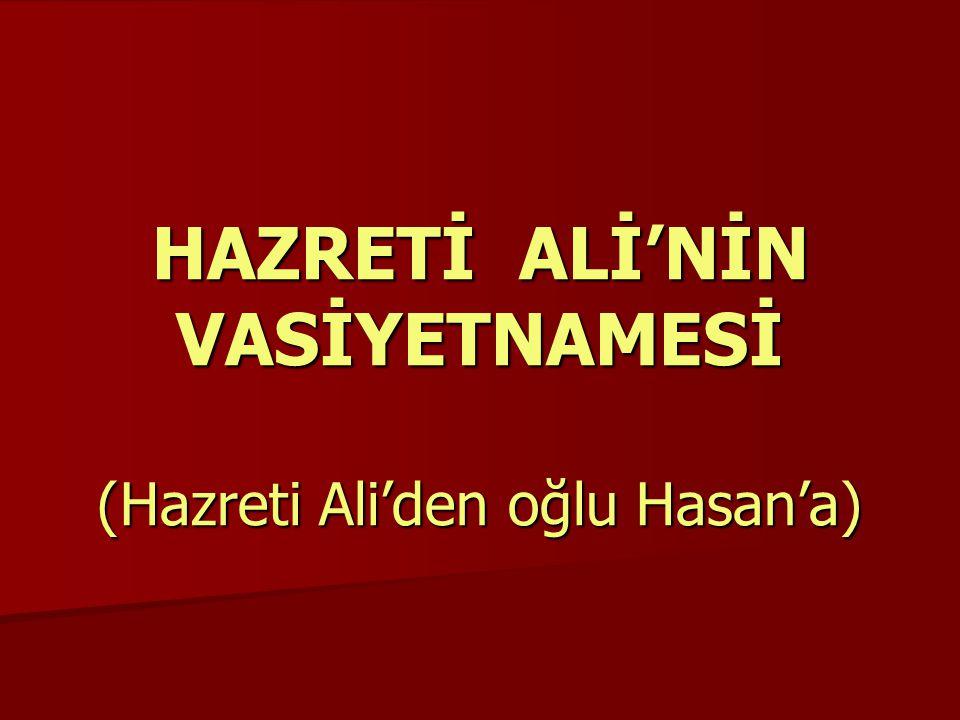 HAZRETİ ALİ'NİN VASİYETNAMESİ (Hazreti Ali'den oğlu Hasan'a)