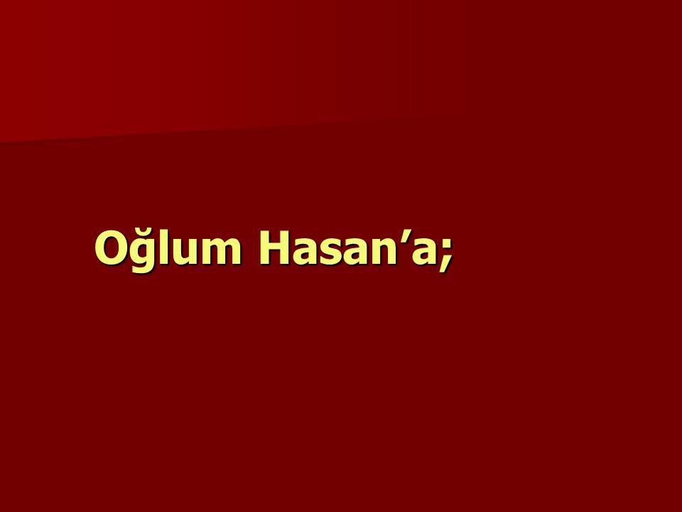 Oğlum Hasan'a;