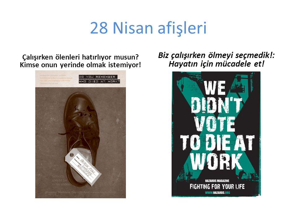 28 Nisan afişleri Çalışırken ölenleri hatırlıyor musun.