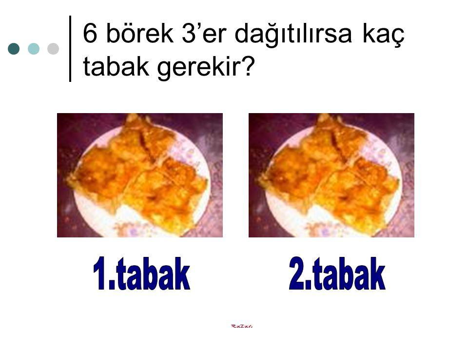 Ruzun 6 börek 3'er dağıtılırsa kaç tabak gerekir?