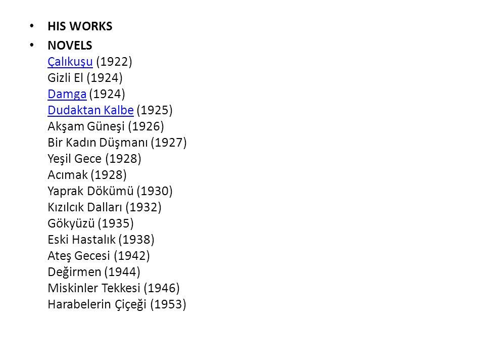 HIS WORKS NOVELS Çalıkuşu (1922) Gizli El (1924) Damga (1924) Dudaktan Kalbe (1925) Akşam Güneşi (1926) Bir Kadın Düşmanı (1927) Yeşil Gece (1928) Acı