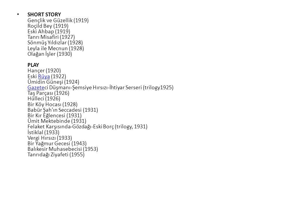 SHORT STORY Gençlik ve Güzellik (1919) Roçild Bey (1919) Eski Ahbap (1919) Tanrı Misafiri (1927) Sönmüş Yıldızlar (1928) Leyla ile Mecnun (1928) Olağa
