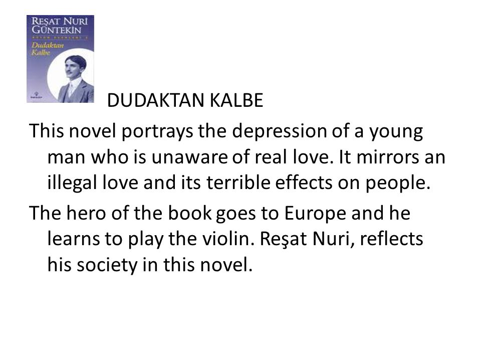 DUDAKTAN KALBE This novel portrays the depression of a young man who is unaware of real love.