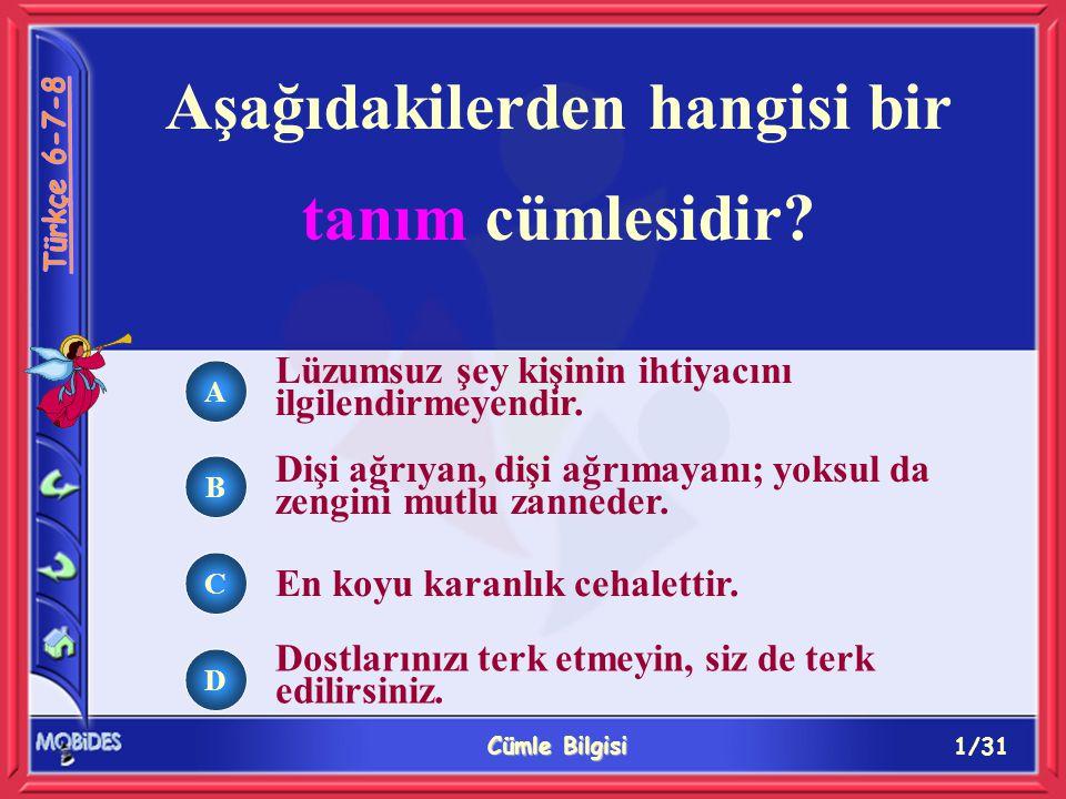 1/31 Cümle Bilgisi A B C D Aşağıdakilerden hangisi bir tanım cümlesidir.