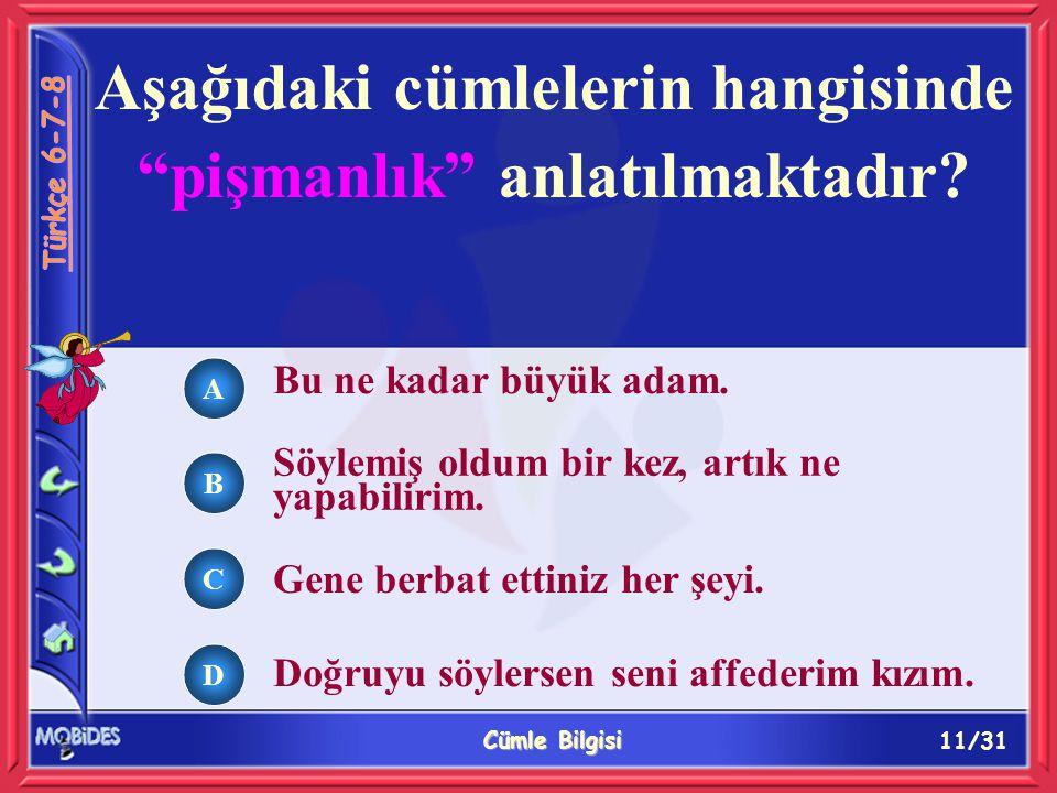 11/31 Cümle Bilgisi A B C D Aşağıdaki cümlelerin hangisinde pişmanlık anlatılmaktadır.