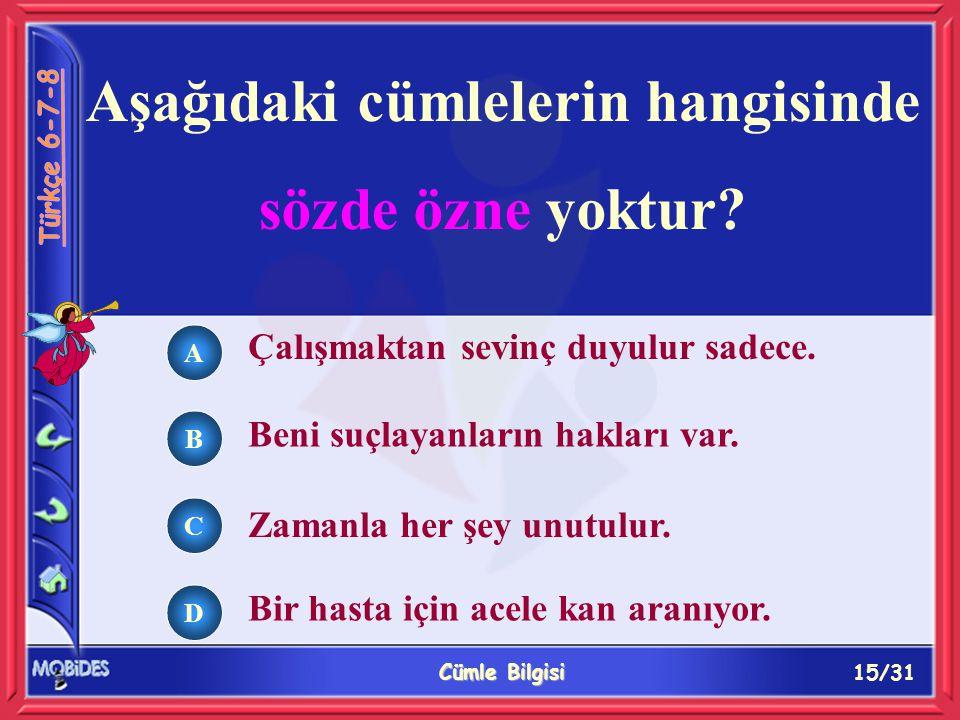 15/31 Cümle Bilgisi A B C D Aşağıdaki cümlelerin hangisinde sözde özne yoktur.