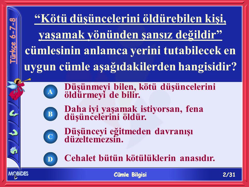 23/31 Cümle Bilgisi A B C D Aşağıdakilerin hangisinde iç cümle özne görevindedir.