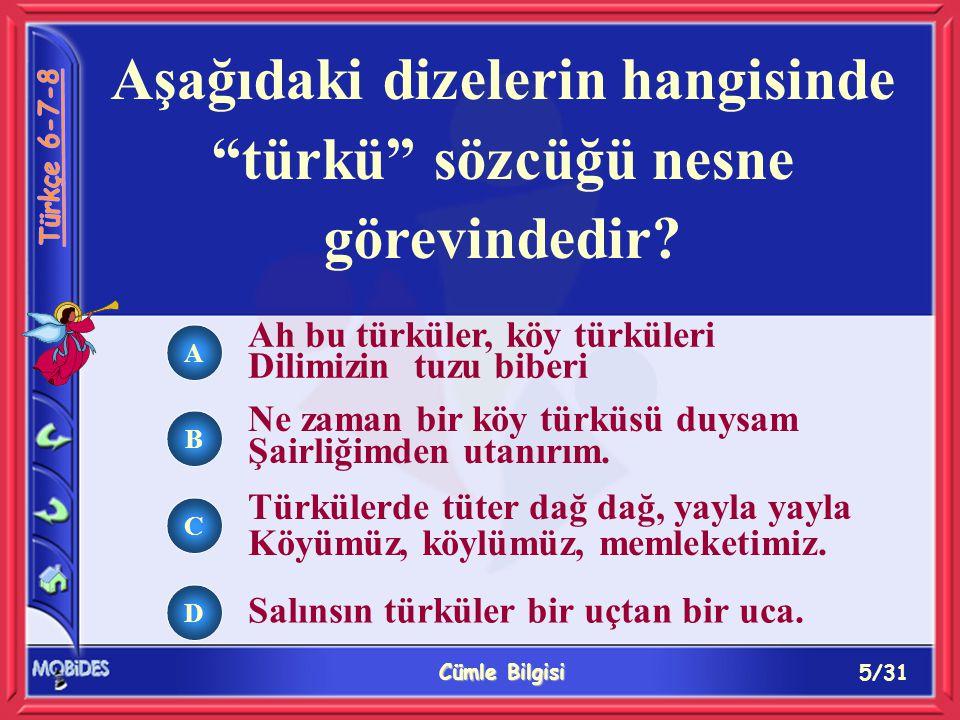 16/31 Cümle Bilgisi A B C D İzmir sözcüğü aşağıdaki cümlelerin hangisinde Sen İzmir'i bu mevsimde görmelisin cümlesindeki göreviyle kullanılmıştır.