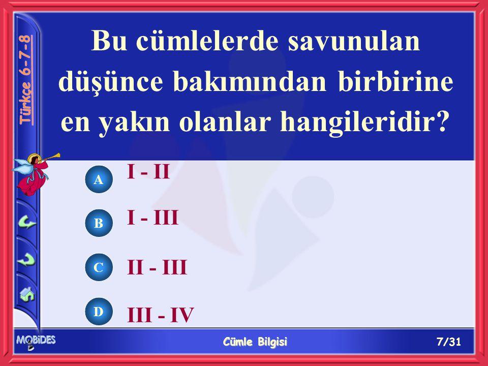 7/31 Cümle Bilgisi A B C D Bu cümlelerde savunulan düşünce bakımından birbirine en yakın olanlar hangileridir.