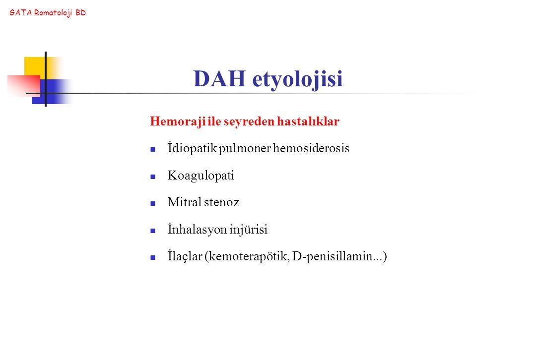 GATA Romatoloji BD DAH etyolojisi Hemoraji ile seyreden hastalıklar İdiopatik pulmoner hemosiderosis Koagulopati Mitral stenoz İnhalasyon injürisi İla