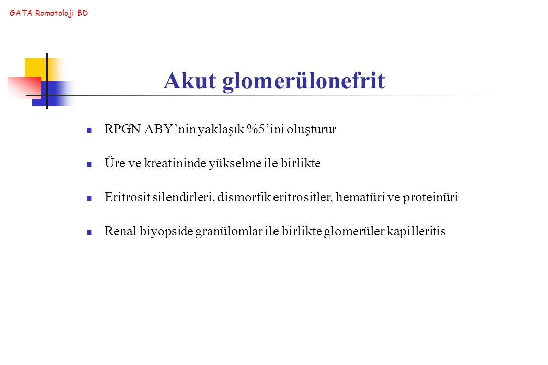 GATA Romatoloji BD Akut glomerülonefrit RPGN ABY'nin yaklaşık %5'ini oluşturur Üre ve kreatininde yükselme ile birlikte Eritrosit silendirleri, dismor