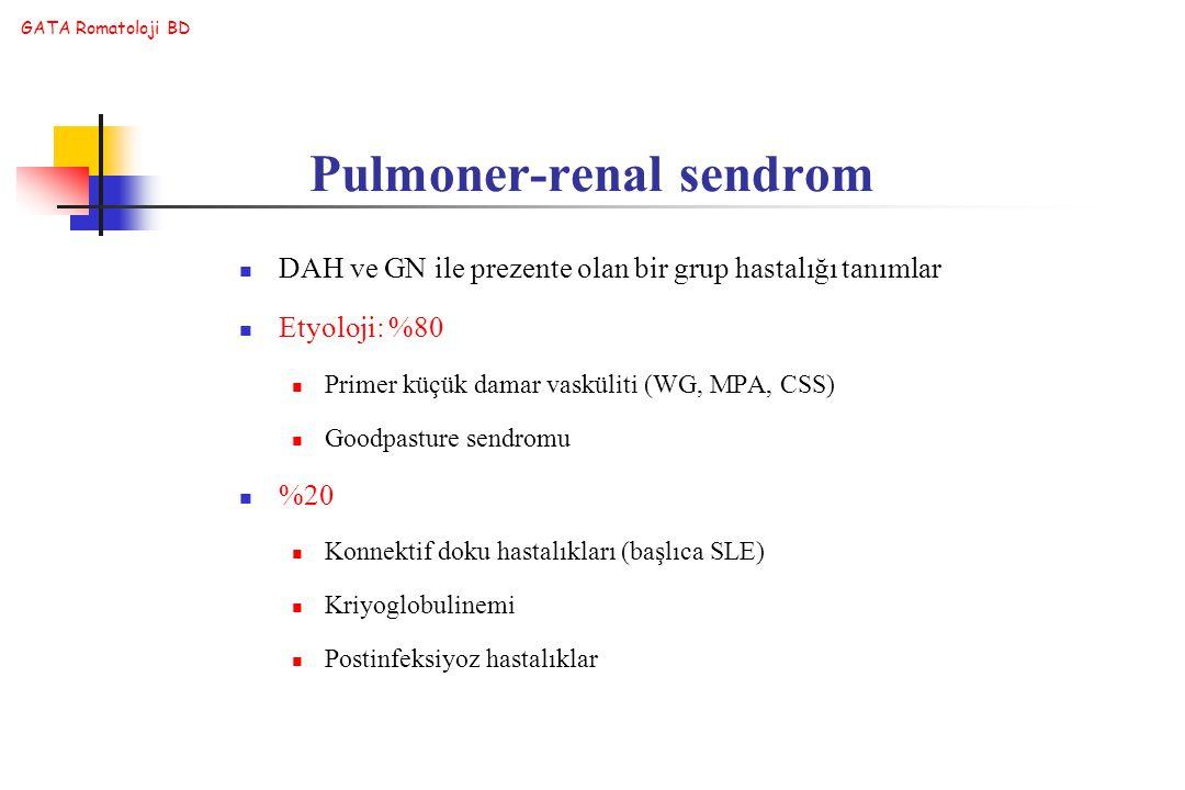 GATA Romatoloji BD Pulmoner-renal sendrom DAH ve GN ile prezente olan bir grup hastalığı tanımlar Etyoloji: %80 Primer küçük damar vasküliti (WG, MPA,