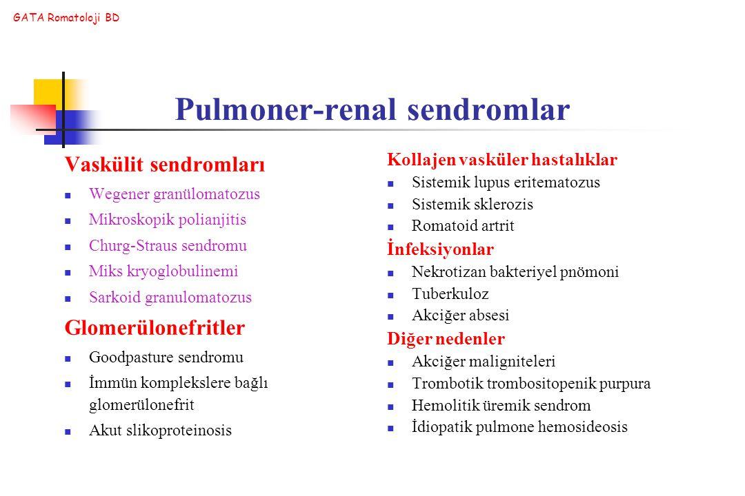 GATA Romatoloji BD Pulmoner-renal sendromlar Vaskülit sendromları Wegener granülomatozus Mikroskopik polianjitis Churg-Straus sendromu Miks kryoglobul