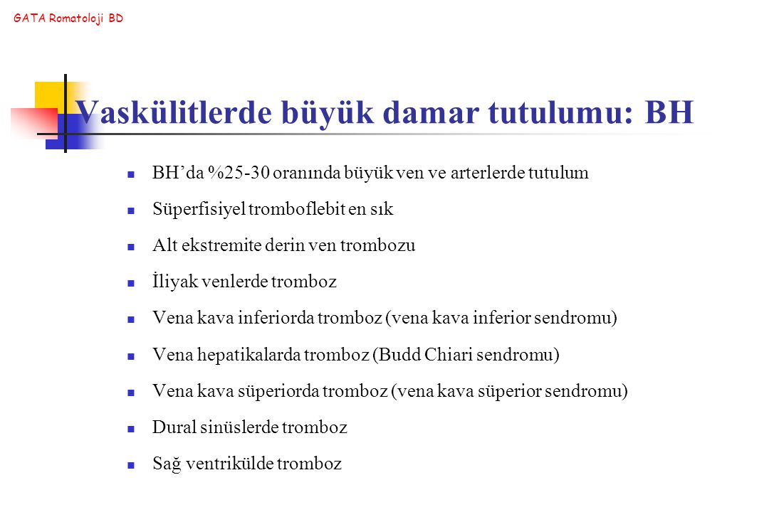 GATA Romatoloji BD BH'da %25-30 oranında büyük ven ve arterlerde tutulum Süperfisiyel tromboflebit en sık Alt ekstremite derin ven trombozu İliyak ven