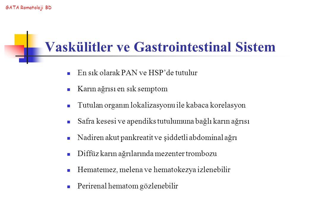 GATA Romatoloji BD En sık olarak PAN ve HSP'de tutulur Karın ağrısı en sık semptom Tutulan organın lokalizasyonu ile kabaca korelasyon Safra kesesi ve