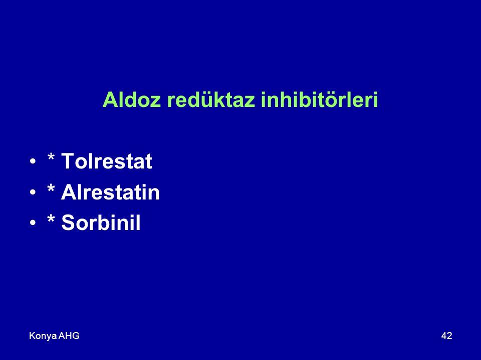 Konya AHG42 Aldoz redüktaz inhibitörleri * Tolrestat * Alrestatin * Sorbinil