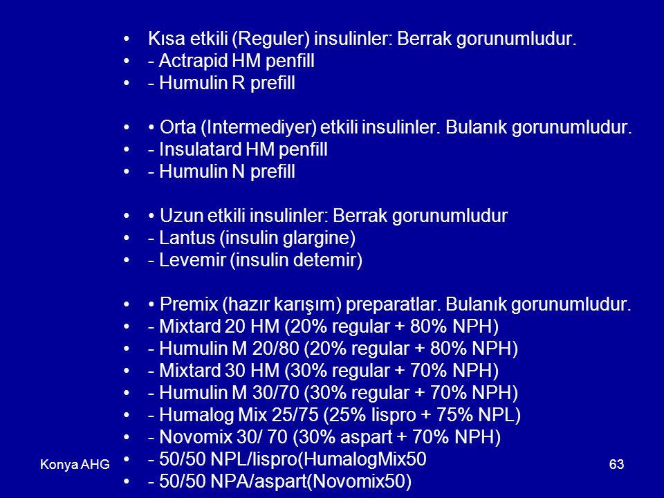 Konya AHG63 Kısa etkili (Reguler) insulinler: Berrak gorunumludur. - Actrapid HM penfill - Humulin R prefill Orta (Intermediyer) etkili insulinler. Bu