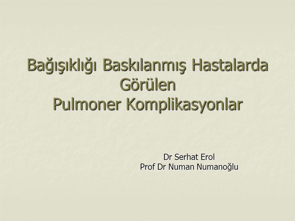 Bağışıklığı Baskılanmış Hastalarda Görülen Pulmoner Komplikasyonlar Dr Serhat Erol Prof Dr Numan Numanoğlu