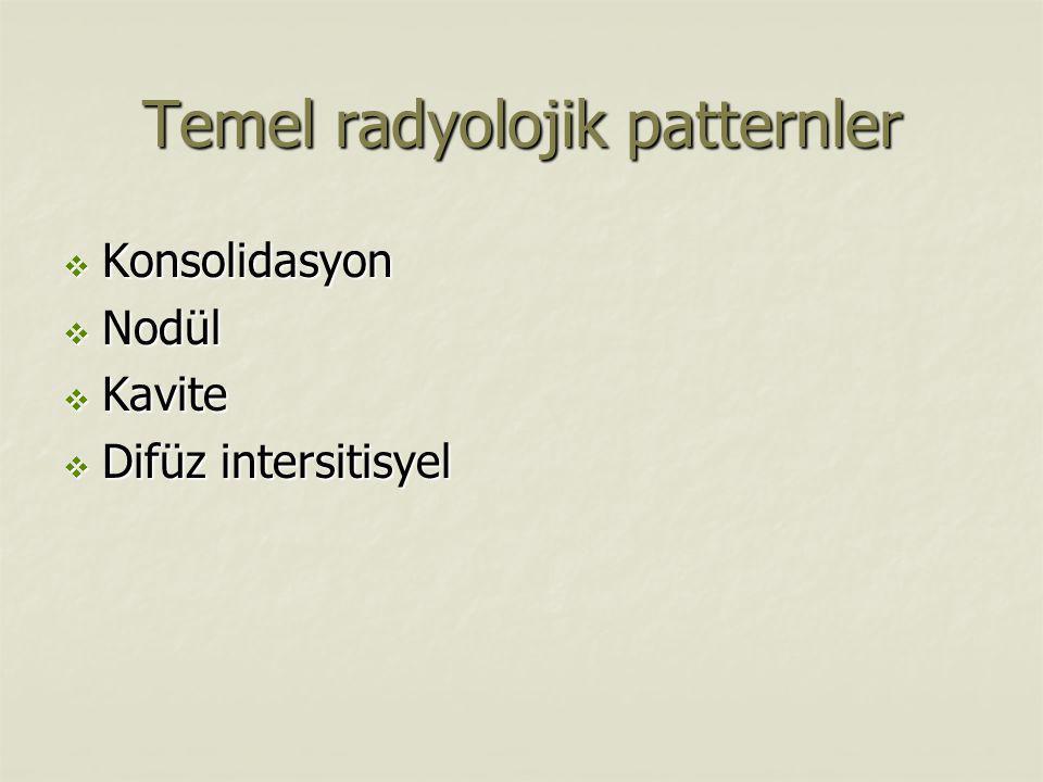 Temel radyolojik patternler  Konsolidasyon  Nodül  Kavite  Difüz intersitisyel
