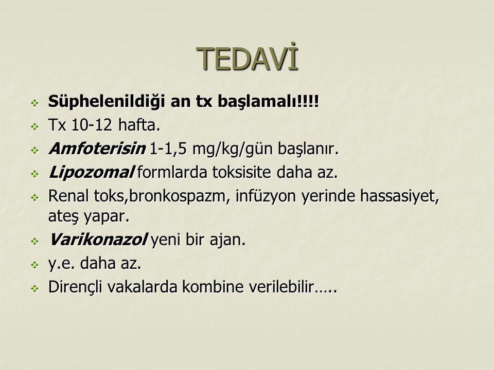TEDAVİ  Süphelenildiği an tx başlamalı!!!. Tx 10-12 hafta.