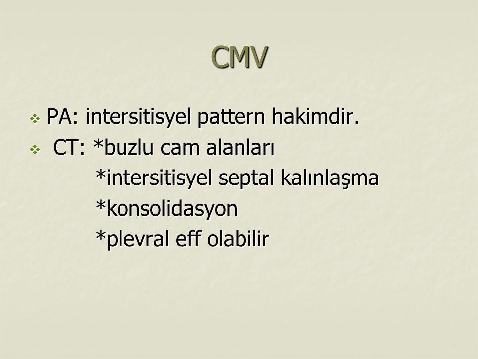 CMV  PA: intersitisyel pattern hakimdir.  CT: *buzlu cam alanları *intersitisyel septal kalınlaşma *intersitisyel septal kalınlaşma *konsolidasyon *