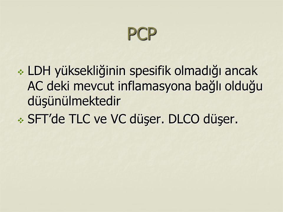 PCP  LDH yüksekliğinin spesifik olmadığı ancak AC deki mevcut inflamasyona bağlı olduğu düşünülmektedir  SFT'de TLC ve VC düşer. DLCO düşer.