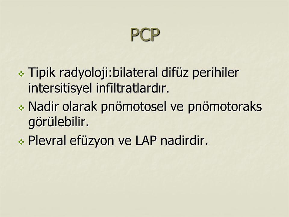 PCP  Tipik radyoloji:bilateral difüz perihiler intersitisyel infiltratlardır.  Nadir olarak pnömotosel ve pnömotoraks görülebilir.  Plevral efüzyon