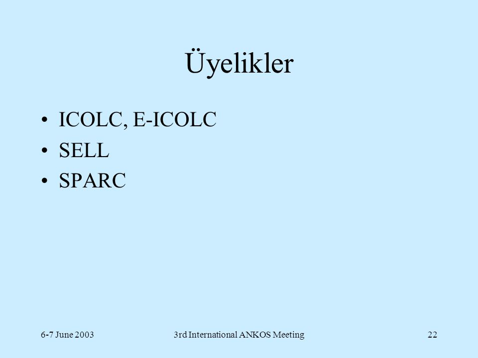 6-7 June 20033rd International ANKOS Meeting22 Üyelikler ICOLC, E-ICOLC SELL SPARC