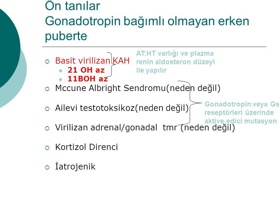 Ön tanılar Gonadotropin bağımlı olmayan erken puberte  Basit virilizan KAH 21 OH az 11BOH az  Mccune Albright Sendromu(neden değil)  Ailevi testoto