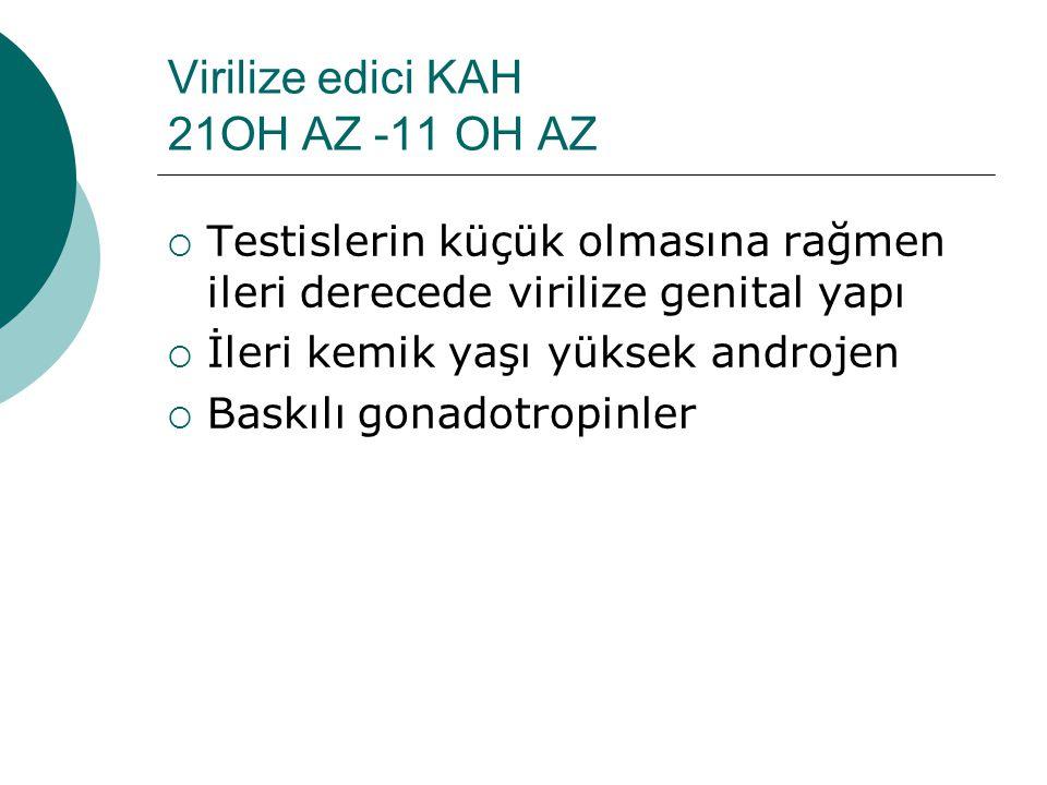 Virilize edici KAH 21OH AZ -11 OH AZ  Testislerin küçük olmasına rağmen ileri derecede virilize genital yapı  İleri kemik yaşı yüksek androjen  Bas
